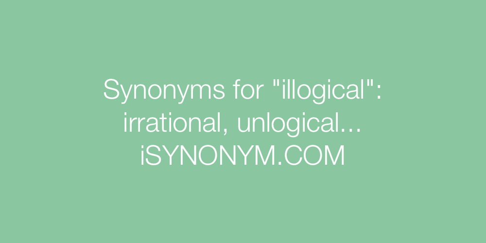 Synonyms illogical