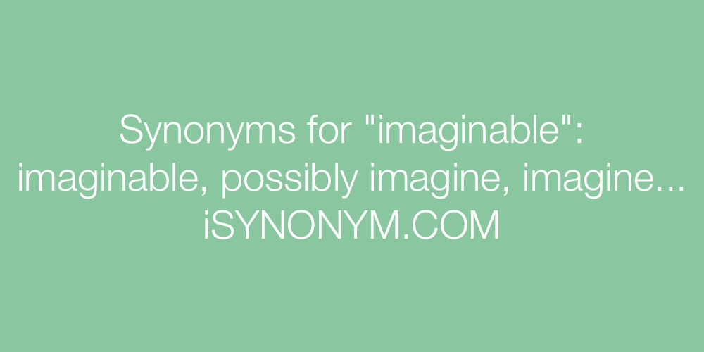 Synonyms imaginable