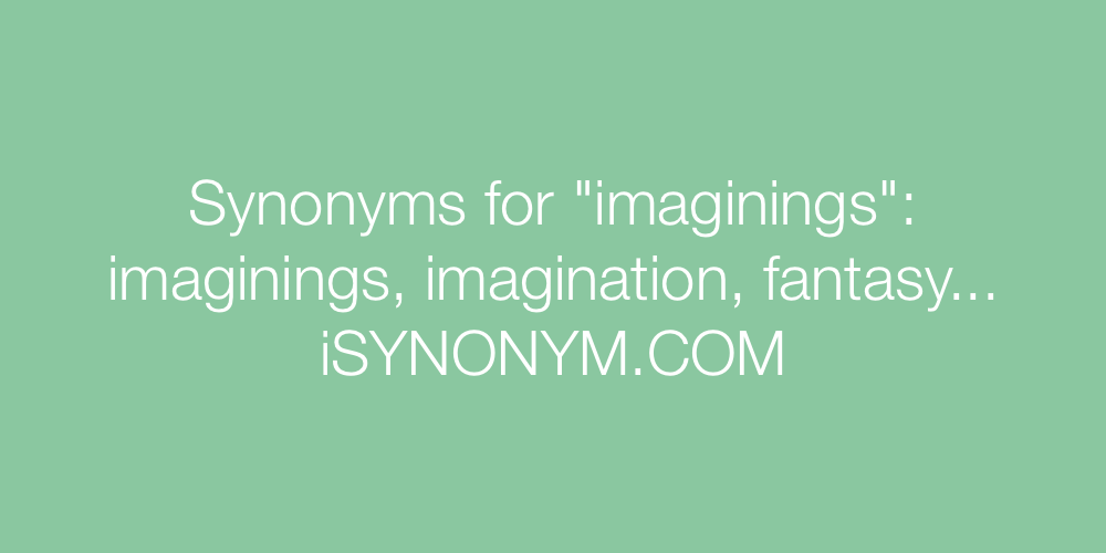 Synonyms imaginings