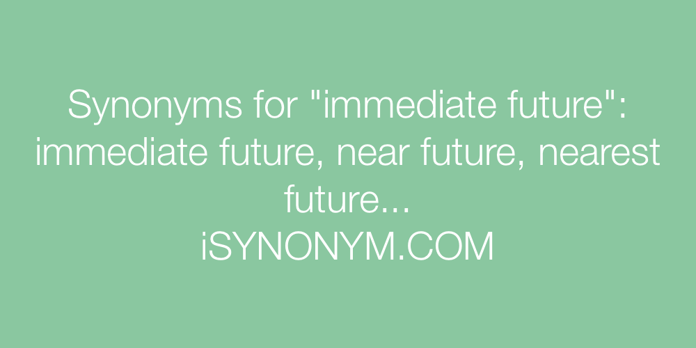 Synonyms immediate future