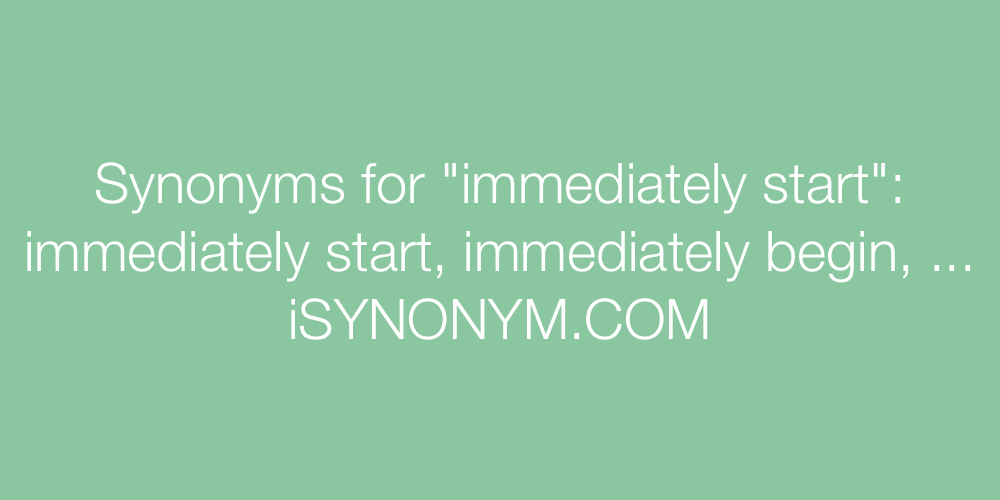 Synonyms immediately start