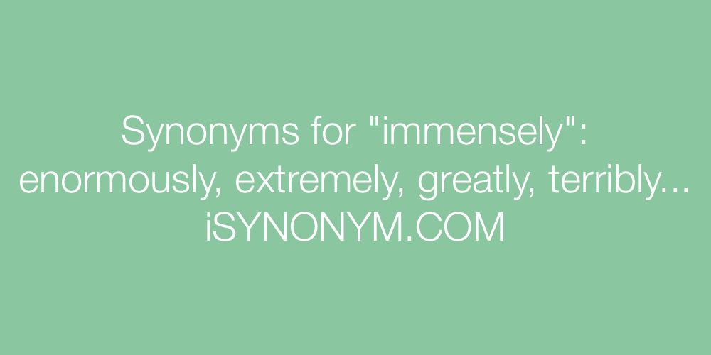 Synonyms immensely
