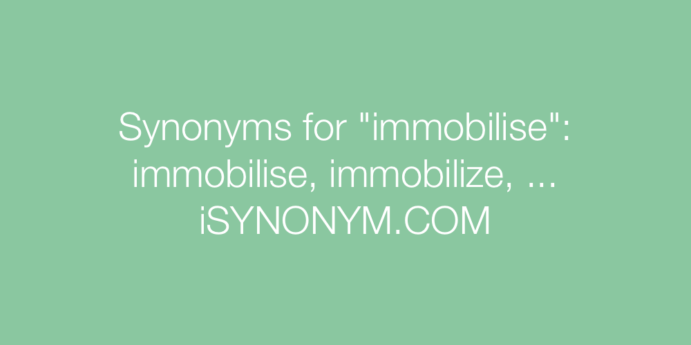 Synonyms immobilise