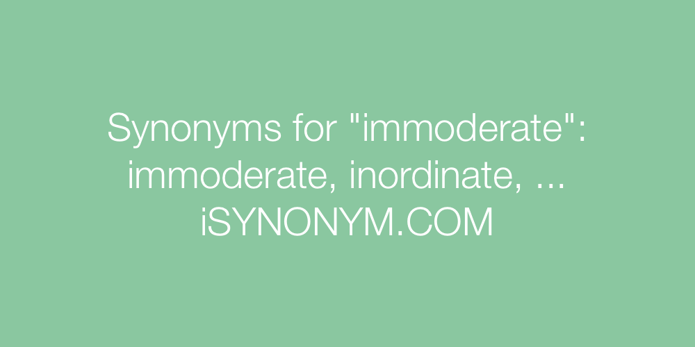 Synonyms immoderate
