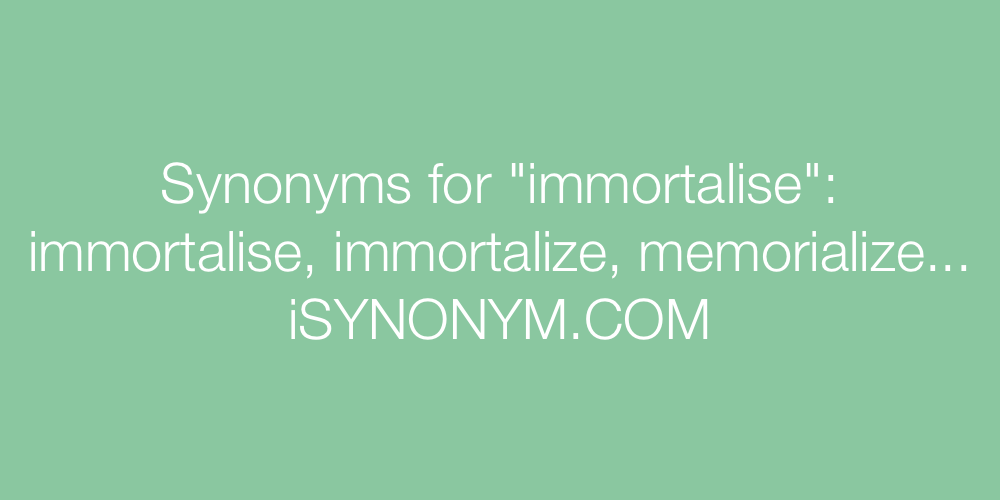 Synonyms immortalise