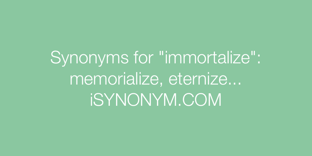 Synonyms immortalize