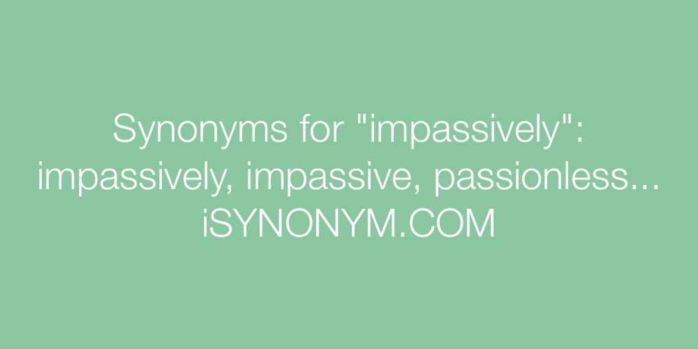 Synonyms impassively
