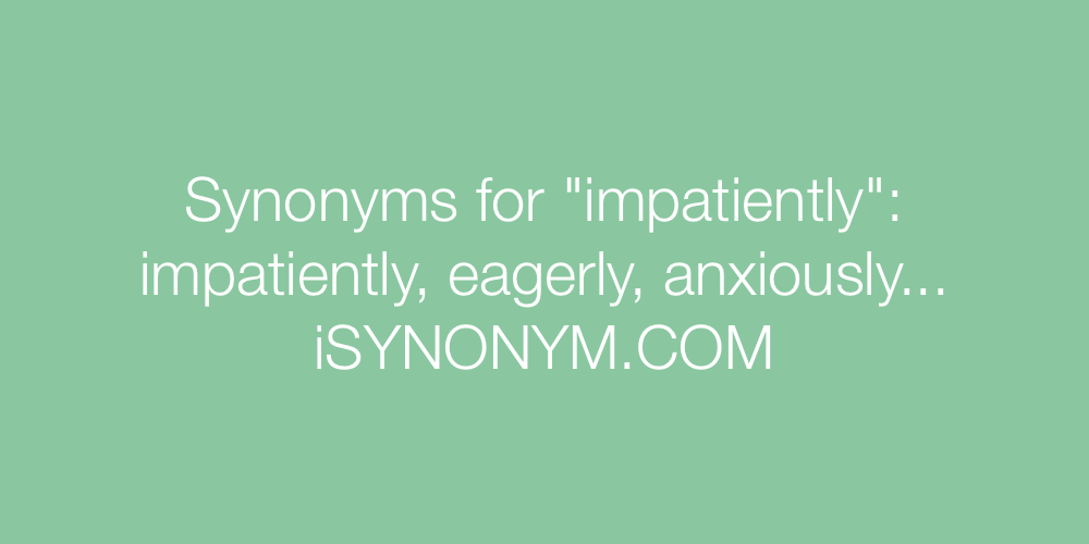 Synonyms impatiently