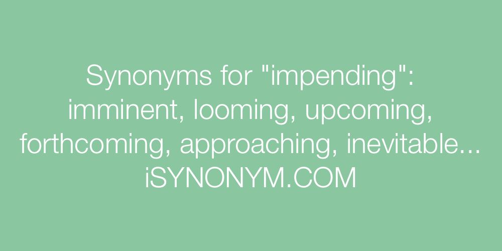 Synonyms impending
