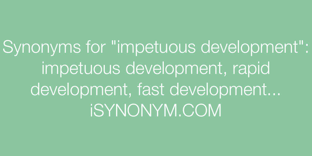 Synonyms impetuous development