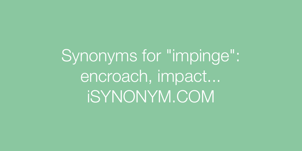 Synonyms impinge