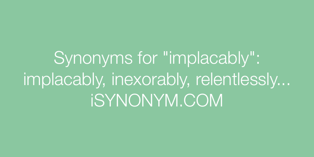 Synonyms implacably