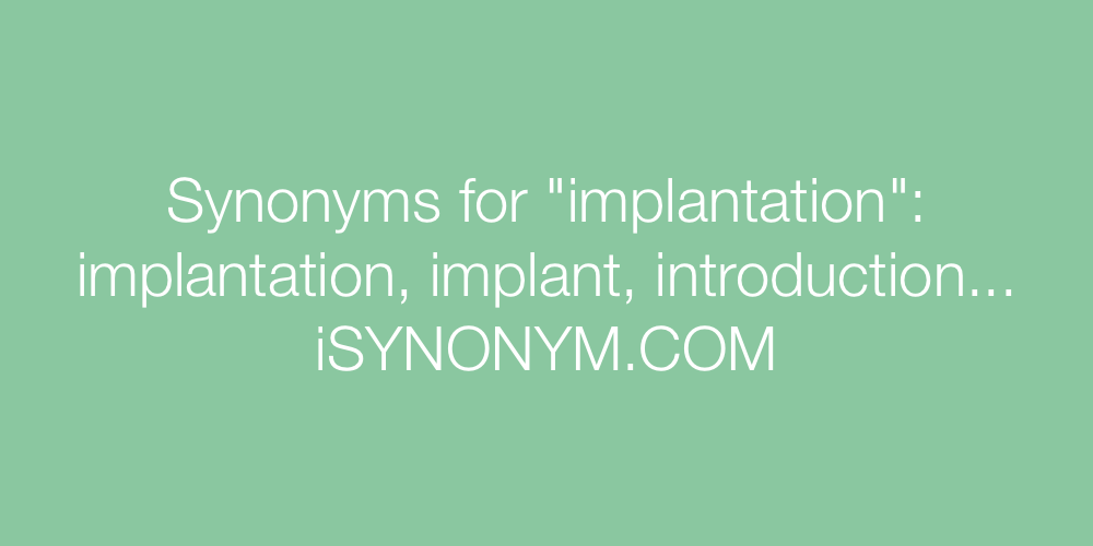 Synonyms implantation