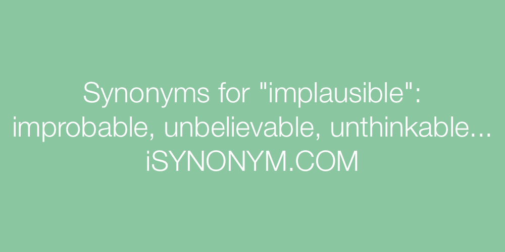 Synonyms implausible