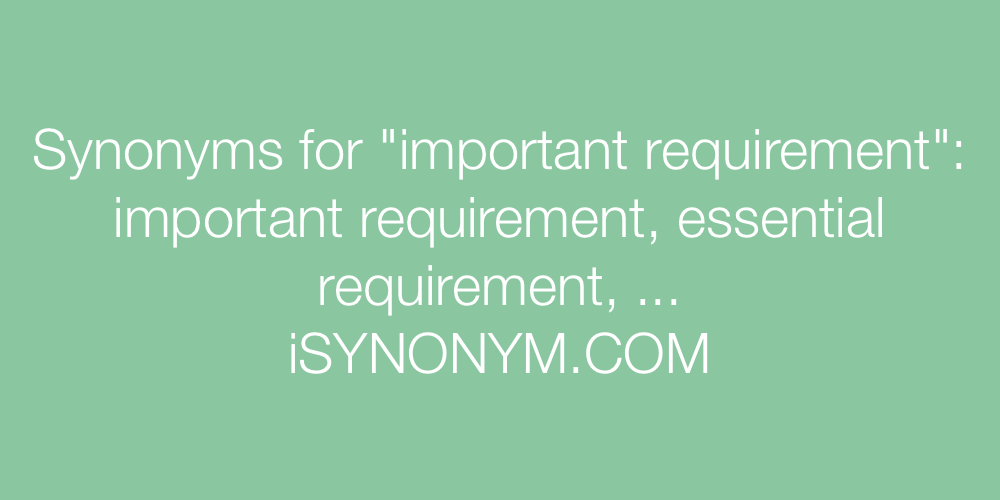 Synonyms important requirement