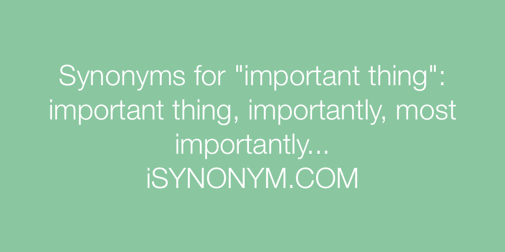 Synonyms important thing