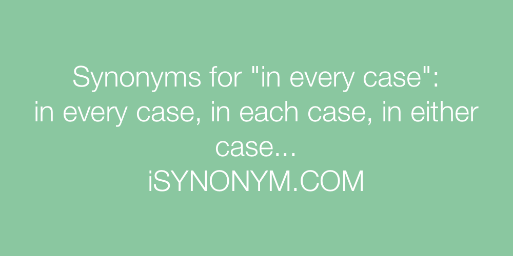 Synonyms in every case