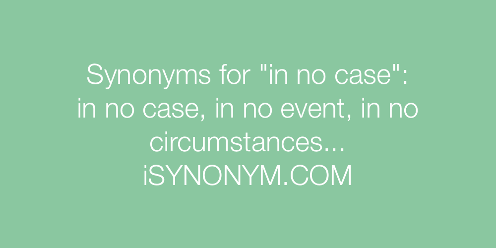 Synonyms in no case