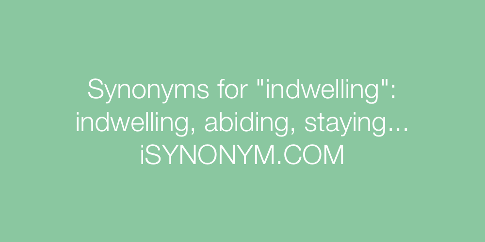 Synonyms indwelling