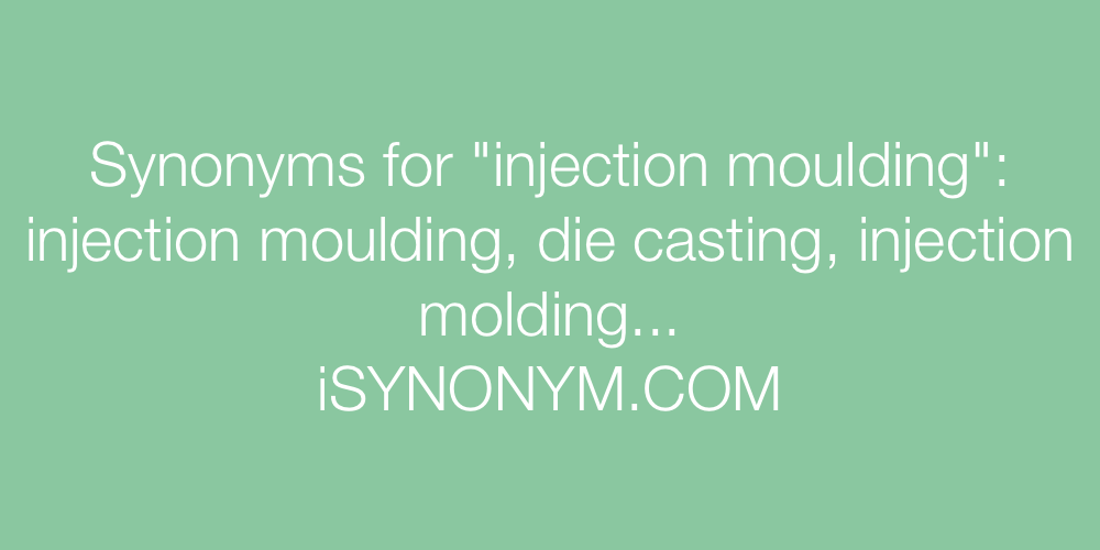 Synonyms injection moulding