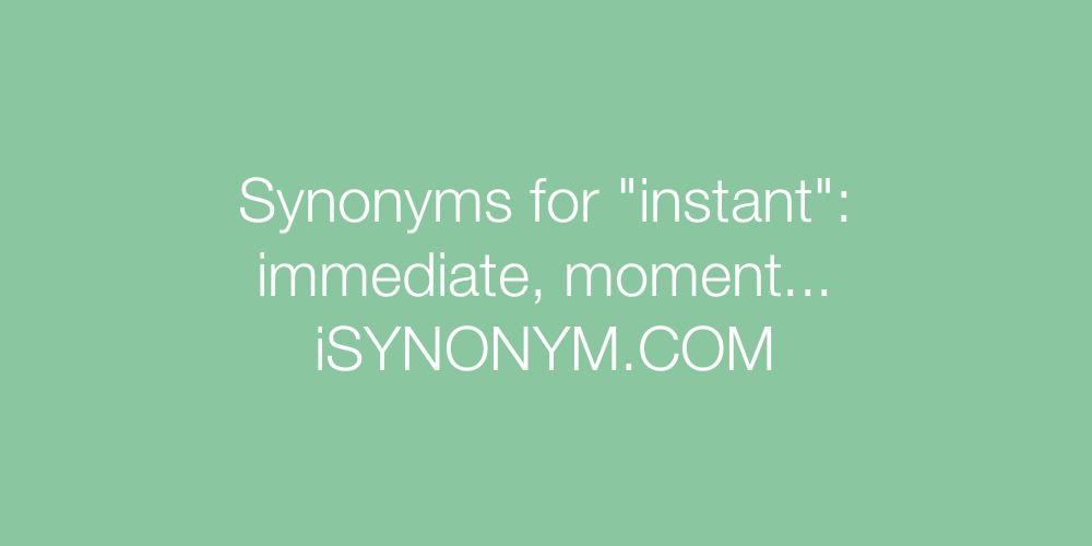 Synonyms instant