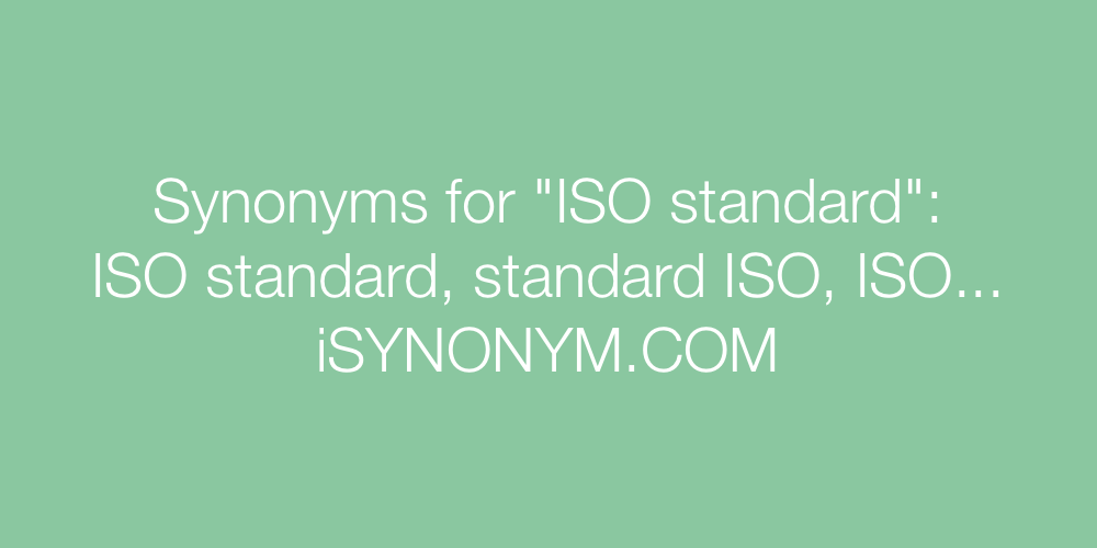 Synonyms for ISO standard | ISO standard synonyms - ISYNONYM.COM