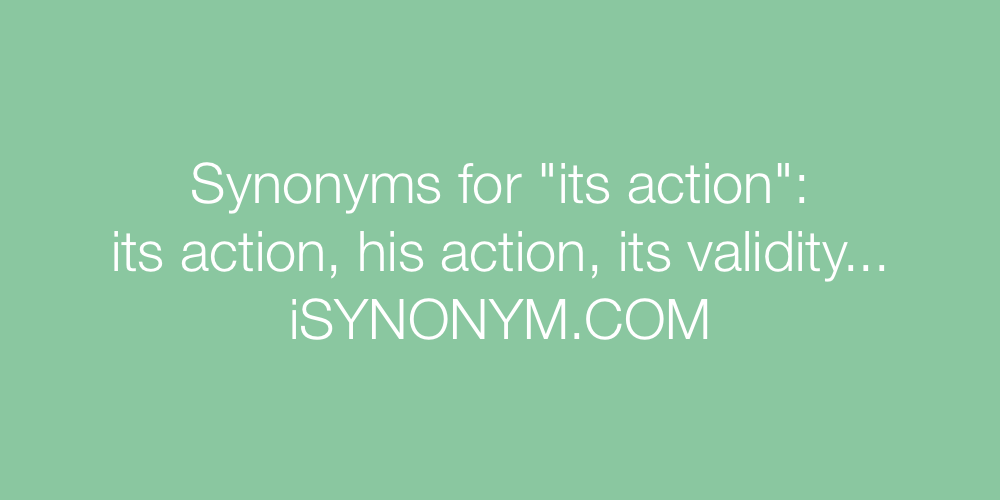 Synonyms its action