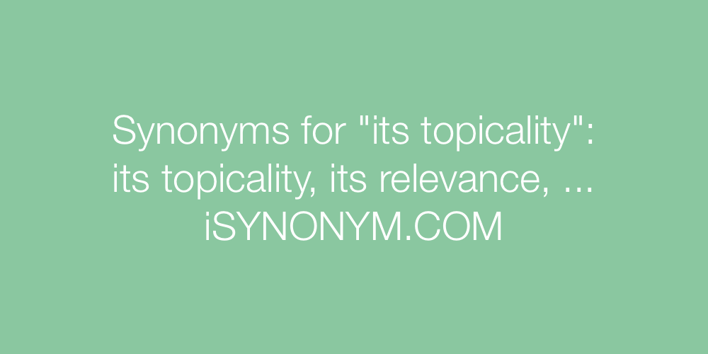 Synonyms its topicality