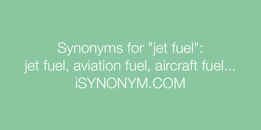 Synonyms jet fuel