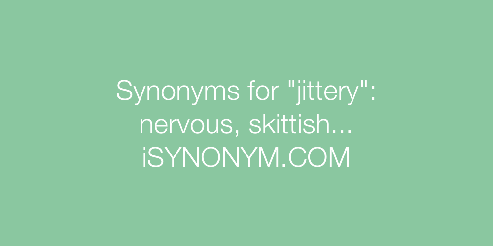 Synonyms jittery