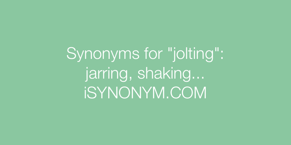 Synonyms jolting