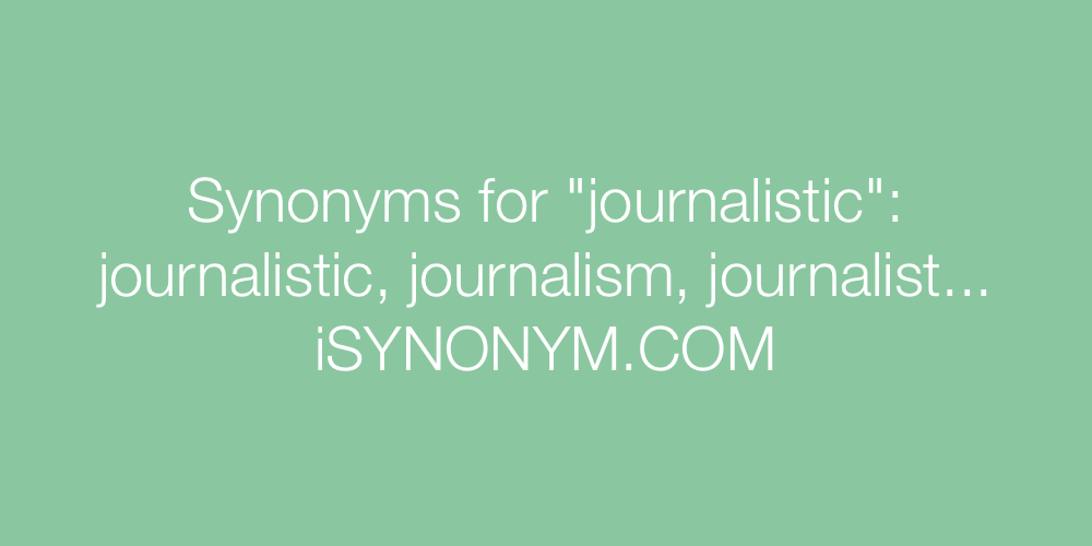 Synonyms journalistic