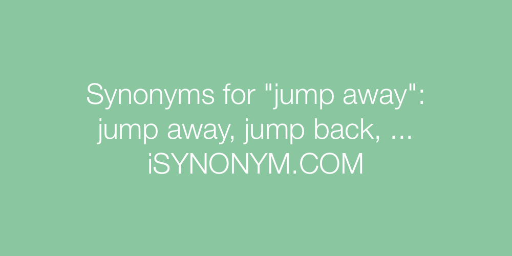 Synonyms jump away