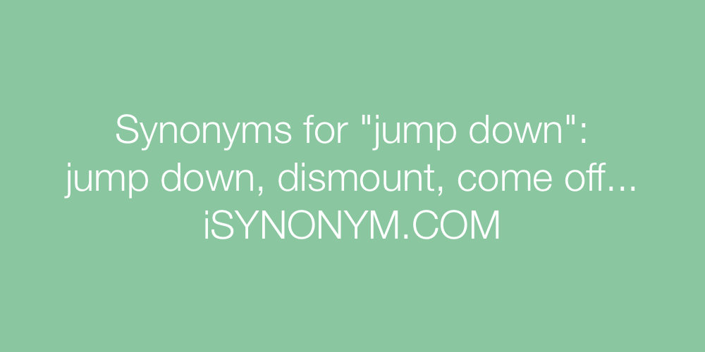Synonyms jump down