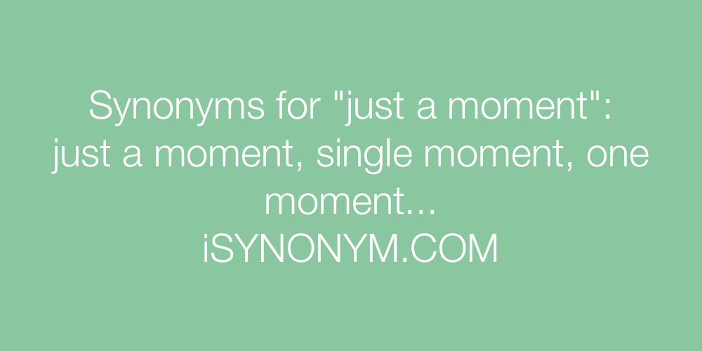 Synonyms just a moment