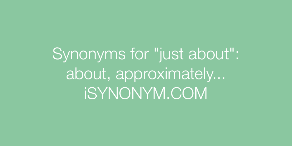 Synonyms just about
