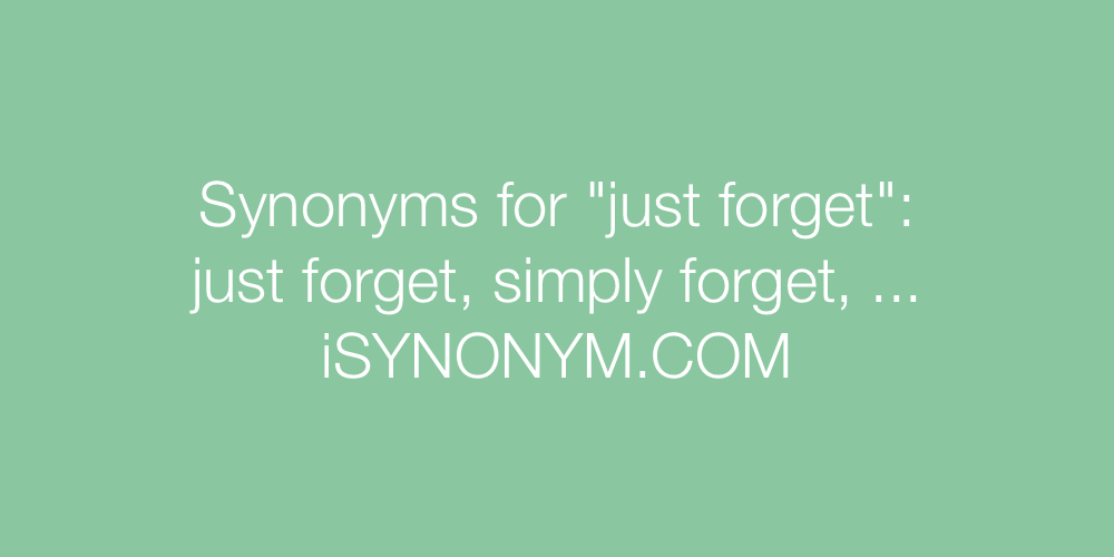Synonyms just forget
