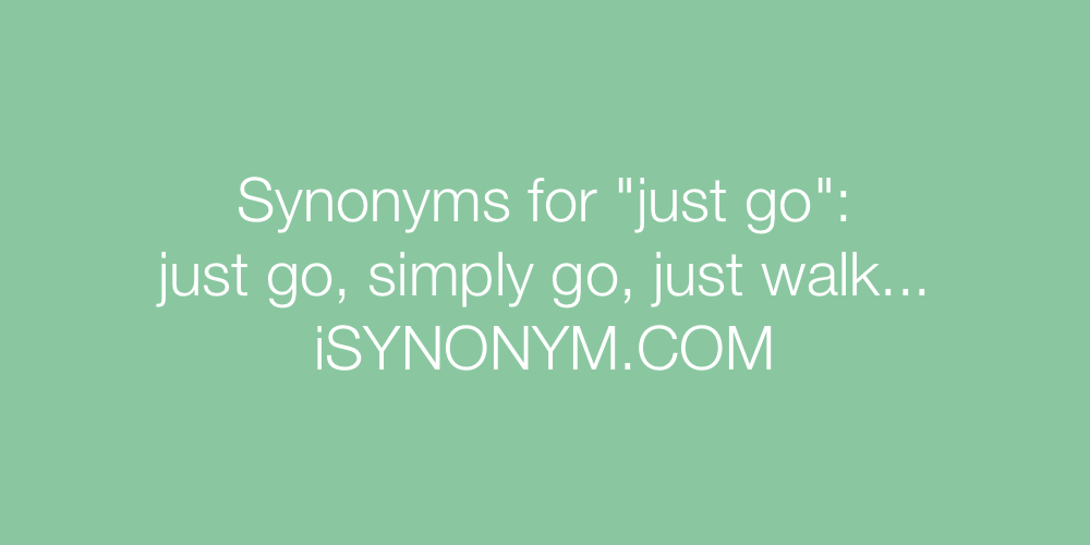 Synonyms just go