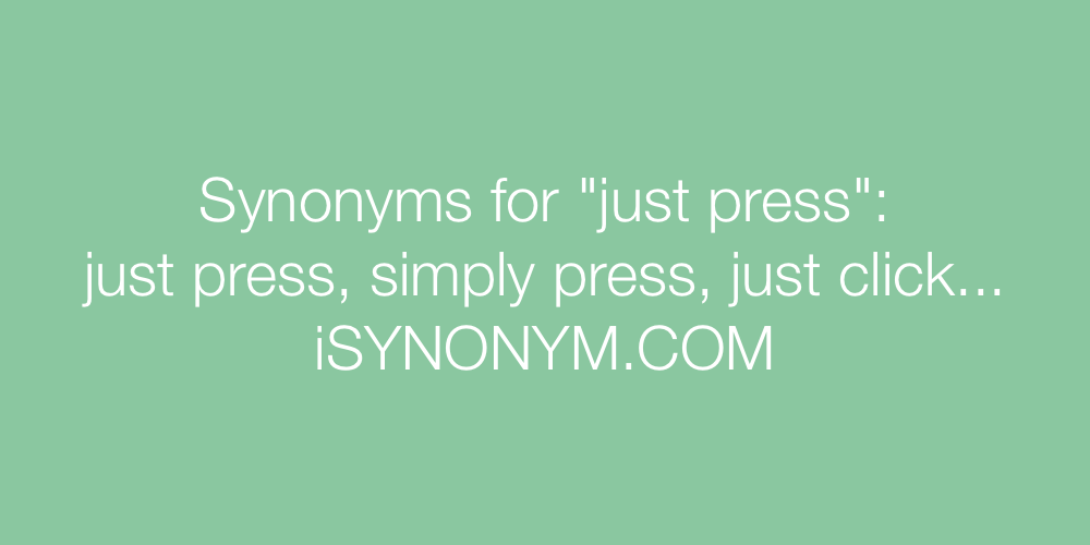 Synonyms just press