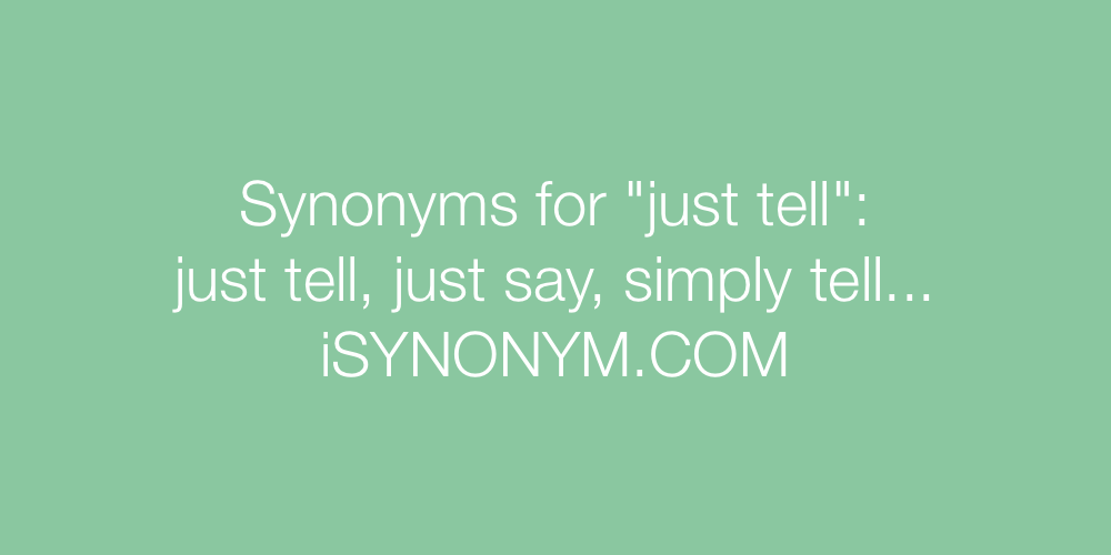 Synonyms just tell