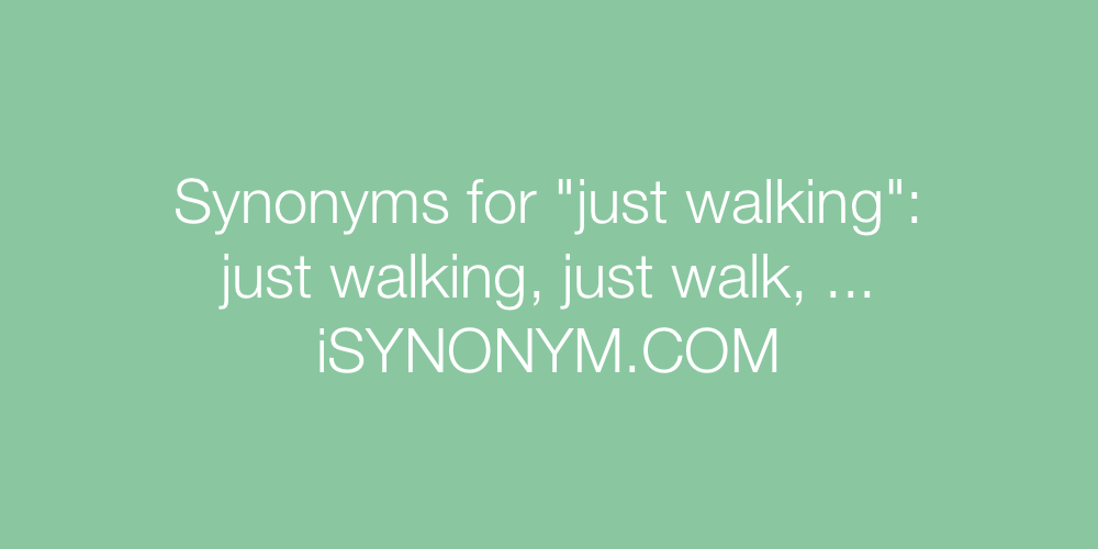 Synonyms just walking
