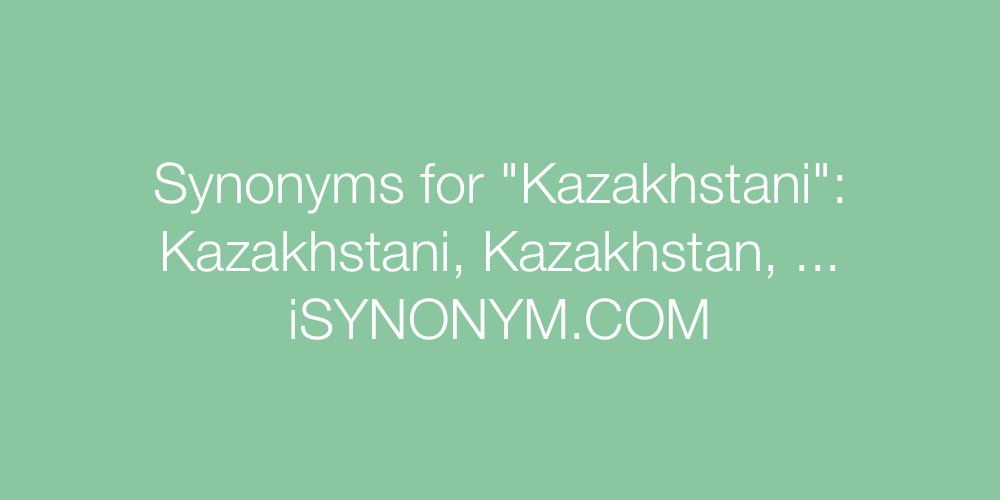 Synonyms Kazakhstani