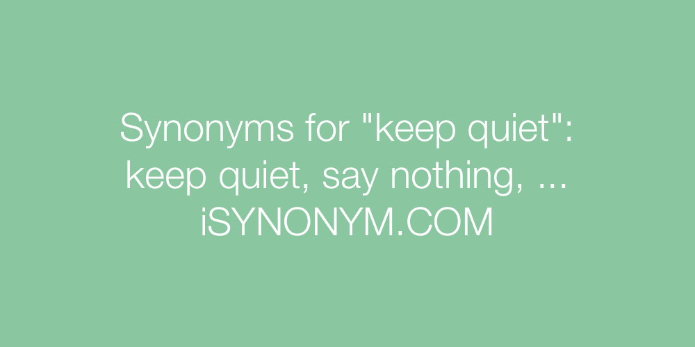 Synonyms keep quiet