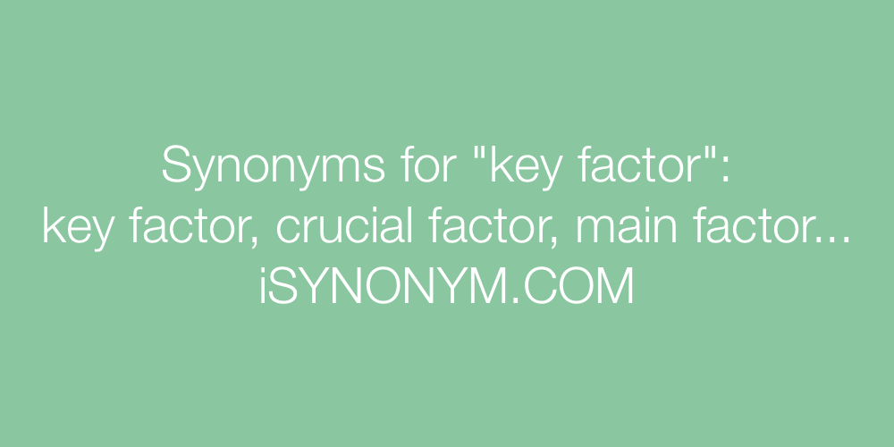 Synonyms key factor