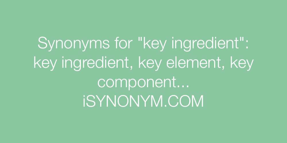 Synonyms key ingredient