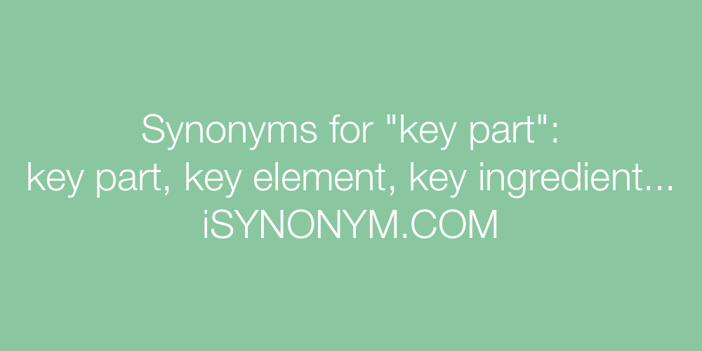 Synonyms key part