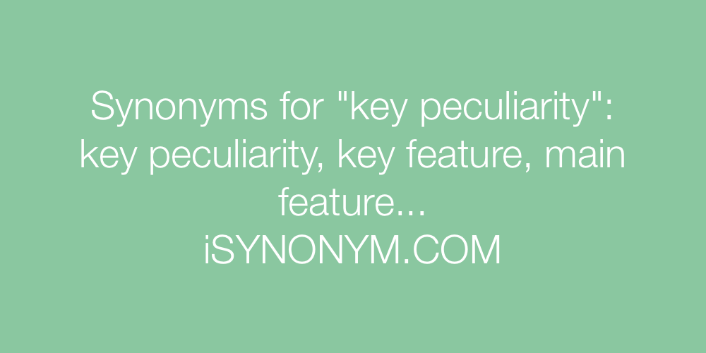 Synonyms key peculiarity