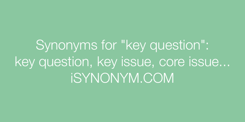 Synonyms key question