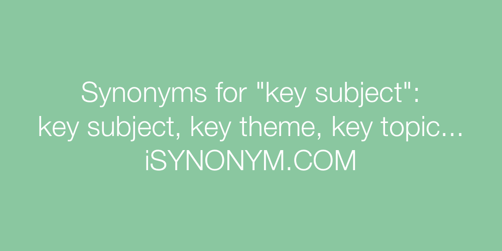 Synonyms key subject