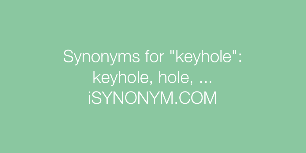Synonyms keyhole